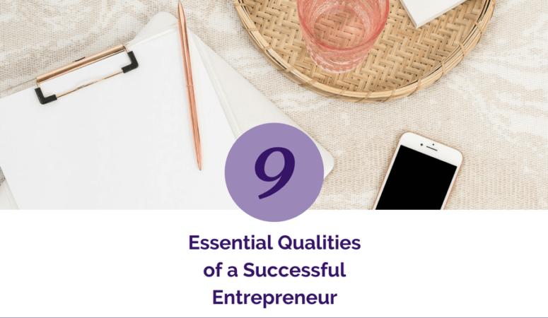9 Essential Qualities of a Successful Entrepreneur
