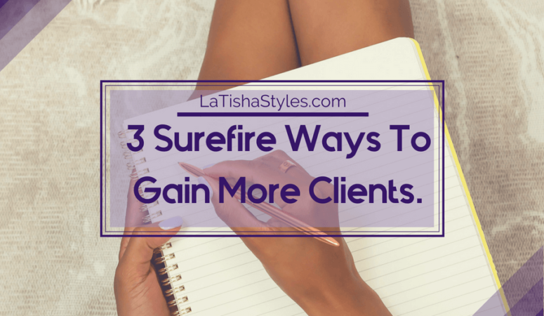 3 Surefire Ways to Gain More Clients