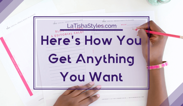 Here's How You Get Anything You Want