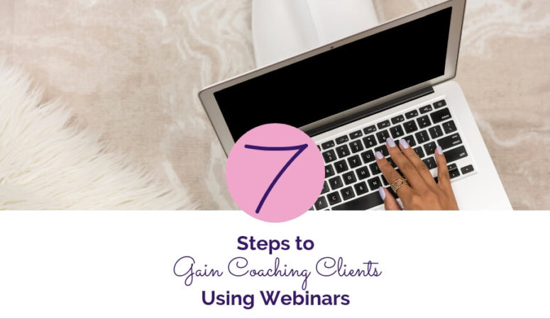 7 Steps To Gain Coaching Clients Using Webinars