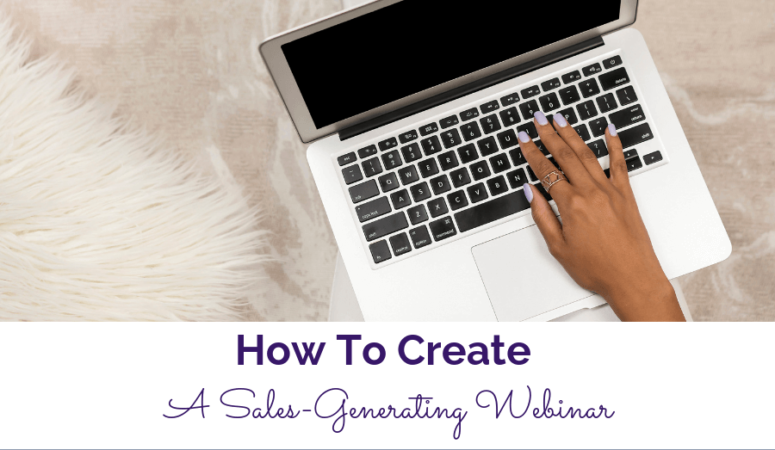 How To Create A Sales Generating Webinar
